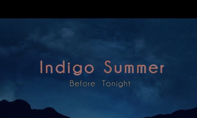 indigo summer,indigo,summer,before tonight,indigo summer before tonight